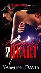 Handcuffed To My Heart First Book in Series by Yasmin Davis